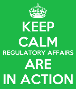 Poster: KEEP CALM REGULATORY AFFAIRS ARE IN ACTION