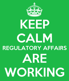 Poster: KEEP CALM REGULATORY AFFAIRS ARE WORKING