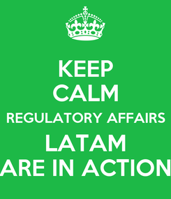 Poster: KEEP CALM REGULATORY AFFAIRS LATAM ARE IN ACTION