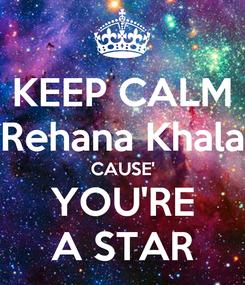 Poster: KEEP CALM Rehana Khala CAUSE' YOU'RE A STAR