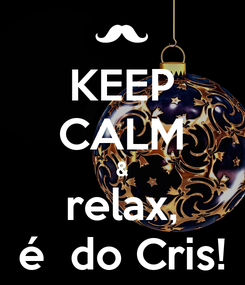 Poster: KEEP CALM & relax, é  do Cris!