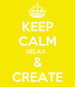 Poster: KEEP CALM RELAX   & CREATE