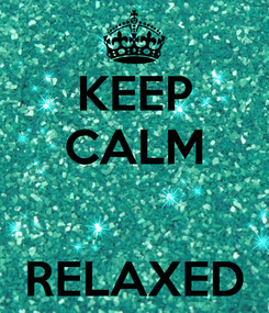 Poster: KEEP CALM   RELAXED