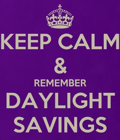 Poster: KEEP CALM & REMEMBER DAYLIGHT SAVINGS