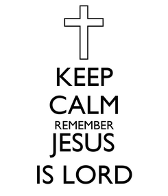 Poster: KEEP CALM REMEMBER JESUS IS LORD