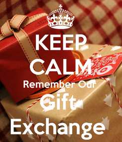 Poster: KEEP CALM Remember Our  Gift  Exchange