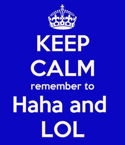 Poster: KEEP CALM remember to Haha and  LOL