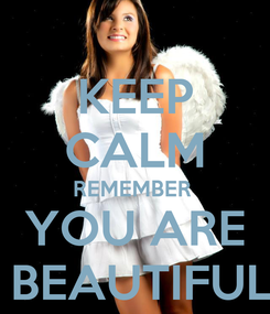 Poster: KEEP CALM REMEMBER  YOU ARE  BEAUTIFUL