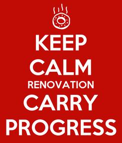 Poster: KEEP CALM RENOVATION CARRY PROGRESS