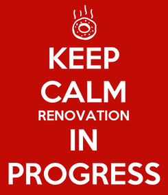Poster: KEEP CALM RENOVATION IN PROGRESS