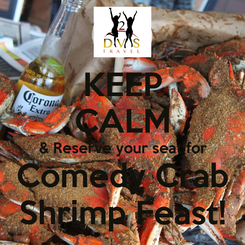 Poster: KEEP CALM & Reserve your seat for Comedy Crab Shrimp Feast!