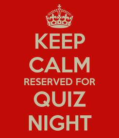 Poster: KEEP CALM RESERVED FOR QUIZ NIGHT