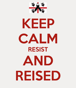 Poster: KEEP CALM RESIST AND REISED