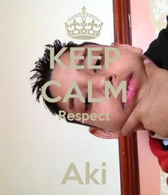 Poster: KEEP CALM Respect  Aki