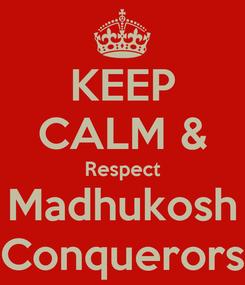 Poster: KEEP CALM & Respect Madhukosh Conquerors