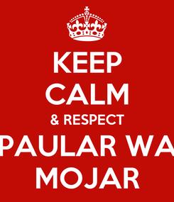 Poster: KEEP CALM & RESPECT PAULAR WA MOJAR