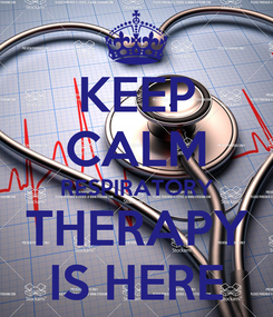 Poster: KEEP CALM RESPIRATORY THERAPY IS HERE