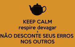 Poster: KEEP CALM respire devagar & NÃO DESCONTE SEUS ERROS  NOS OUTROS