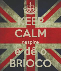 Poster: KEEP CALM respire e dê o BRIOCO