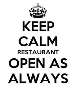 Poster: KEEP CALM RESTAURANT OPEN AS ALWAYS
