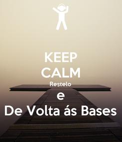 Poster: KEEP CALM Restelo e De Volta ás Bases