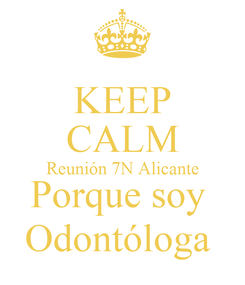 Poster: KEEP CALM Reunión 7N Alicante Porque soy  Odontóloga