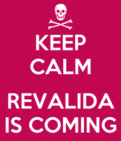 Poster: KEEP CALM  REVALIDA IS COMING