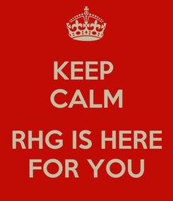 Poster: KEEP  CALM  RHG IS HERE FOR YOU