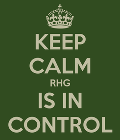 Poster: KEEP CALM RHG IS IN CONTROL