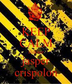 Poster: KEEP CALM rhikiuz jasper crispolon