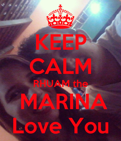 Poster: KEEP CALM RHUAM the  MARINA Love You