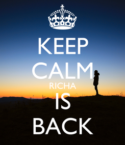 Poster: KEEP CALM RICHA IS BACK