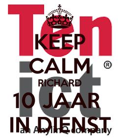 Poster: KEEP CALM RICHARD 10 JAAR  IN DIENST