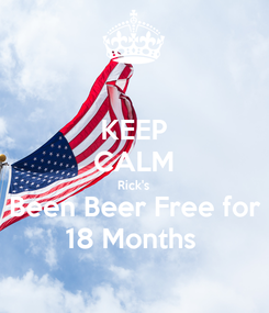 Poster: KEEP CALM Rick's Been Beer Free for 18 Months