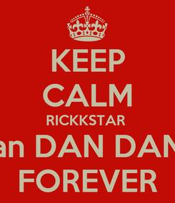 Poster: KEEP CALM RICKKSTAR  an DAN DAN FOREVER