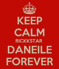Poster: KEEP CALM RICKKSTAR  DANEILE FOREVER