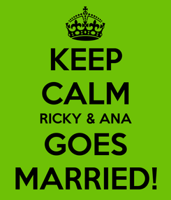 Poster: KEEP CALM RICKY & ANA GOES MARRIED!