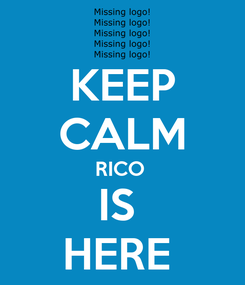 Poster: KEEP CALM RICO  IS  HERE