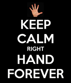 Poster: KEEP CALM RIGHT HAND FOREVER