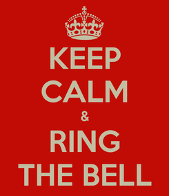 Poster: KEEP CALM & RING THE BELL
