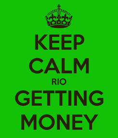 Poster: KEEP CALM RIO GETTING MONEY