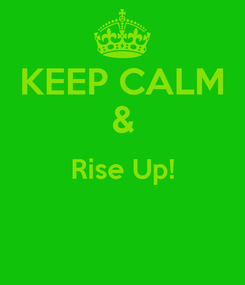 Poster: KEEP CALM & Rise Up!