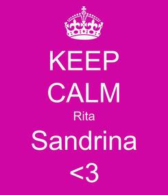 Poster: KEEP CALM Rita Sandrina <3