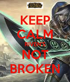 Poster: KEEP CALM RIVEN'S NOT BROKEN