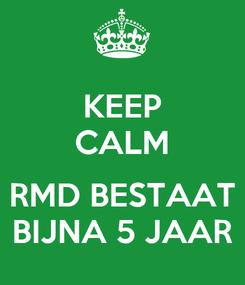 Poster: KEEP CALM  RMD BESTAAT BIJNA 5 JAAR
