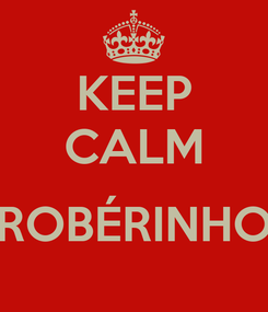 Poster: KEEP CALM  ROBÉRINHO
