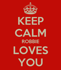 Poster: KEEP CALM ROBBIE LOVES YOU