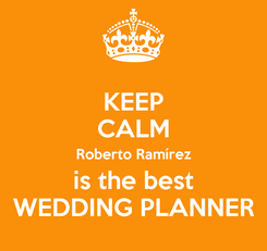 Poster: KEEP CALM Roberto Ramírez is the best WEDDING PLANNER