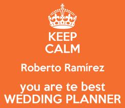 Poster: KEEP CALM Roberto Ramírez you are te best WEDDING PLANNER