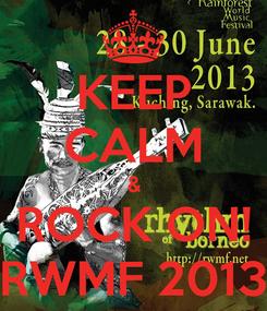 Poster: KEEP CALM & ROCK ON! RWMF 2013